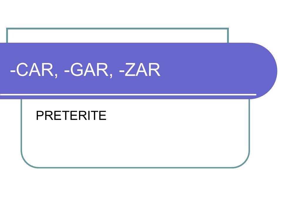 -CAR, -GAR, -ZAR PRETERITE