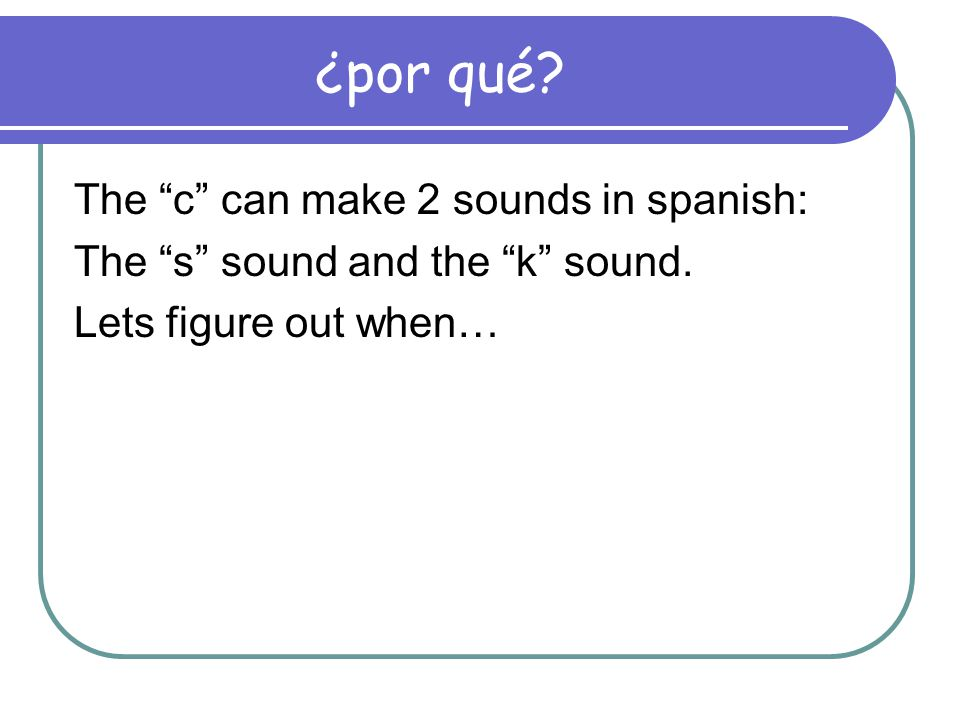 ¿por qué The c can make 2 sounds in spanish: The s sound and the k sound. Lets figure out when…