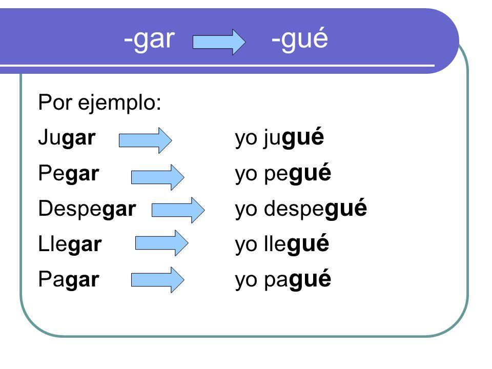 -gar -gué Por ejemplo: Jugaryo ju gué Pegaryo pe gué Despegaryo despe gué Llegaryo lle gué Pagaryo pa gué
