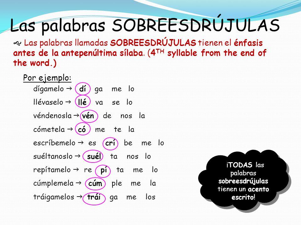Las palabras SOBREESDRÚJULAS Las palabras llamadas SOBREESDRÚJULAS tienen el énfasis antes de la antepenúltima sílaba. (4 TH syllable from the end of
