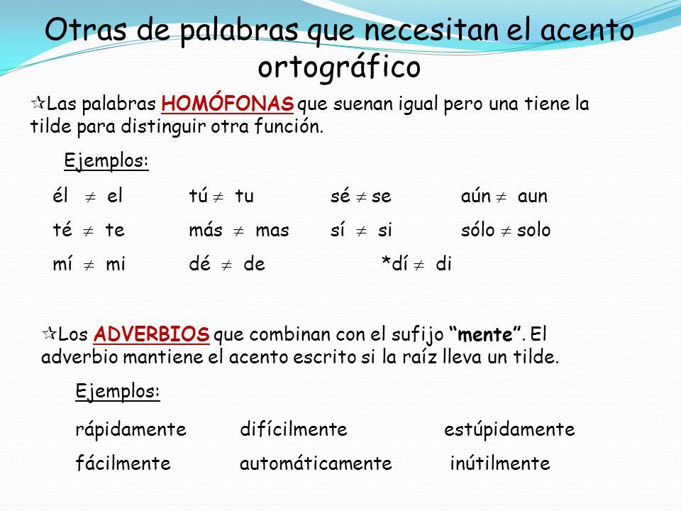 Otras de palabras que necesitan el acento ortográfico Las palabras HOMÓFONAS que suenan igual pero una tiene la tilde para distinguir otra función. Ej