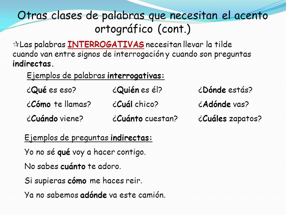 Otras clases de palabras que necesitan el acento ortográfico (cont.) Las palabras INTERROGATIVAS necesitan llevar la tilde cuando van entre signos de