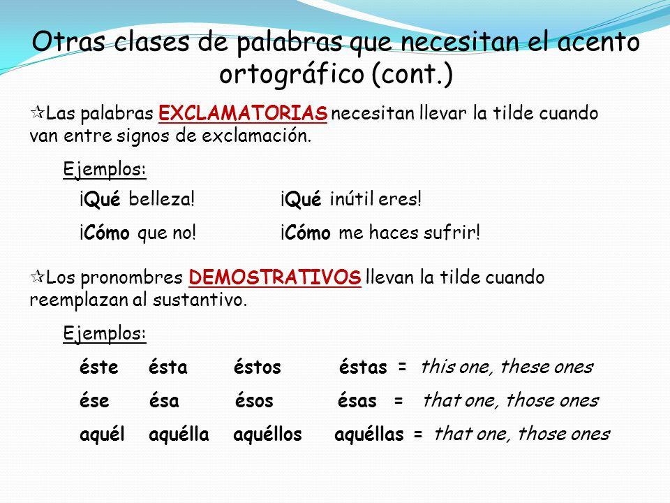 Otras clases de palabras que necesitan el acento ortográfico (cont.) Las palabras EXCLAMATORIAS necesitan llevar la tilde cuando van entre signos de e