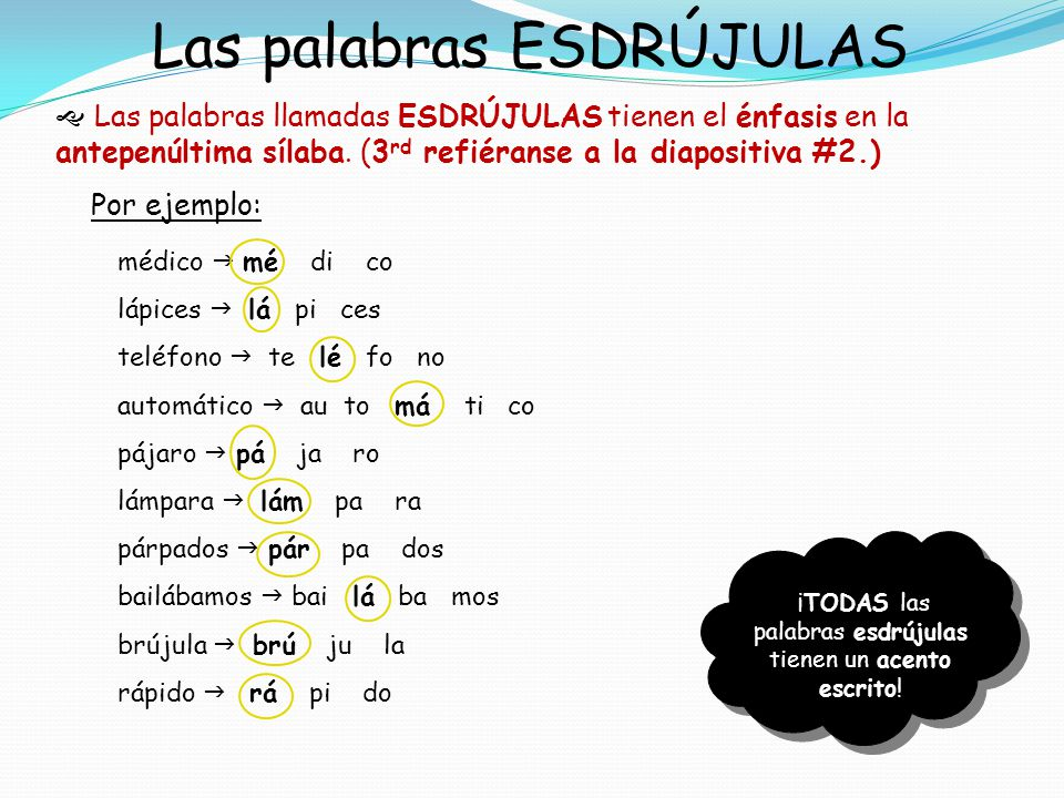 Las palabras ESDRÚJULAS Las palabras llamadas ESDRÚJULAS tienen el énfasis en la antepenúltima sílaba. (3 rd refiéranse a la diapositiva #2.) Por ejem