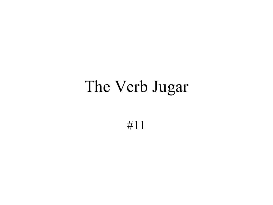 The Verb Jugar Notes #11 Murphy Standard 1.2: Students understand and interpret written and spoken language on a variety of topics Objective: Students will learn the conjugation of the verb Jugar-to play and its uses.