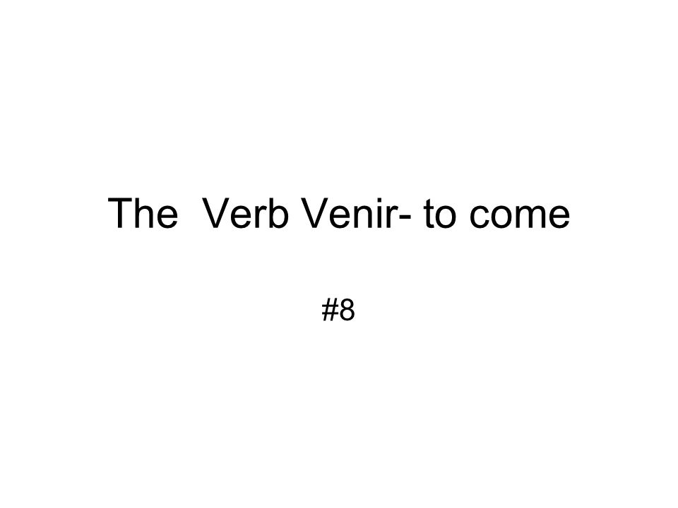 The Verb Venir Standard 1.2: Students understand and interpret written and spoken language on a variety of topics Objective: Students will learn the conjugation forms of the verb venir =To come and its similar pattern conjugation to the verb tener