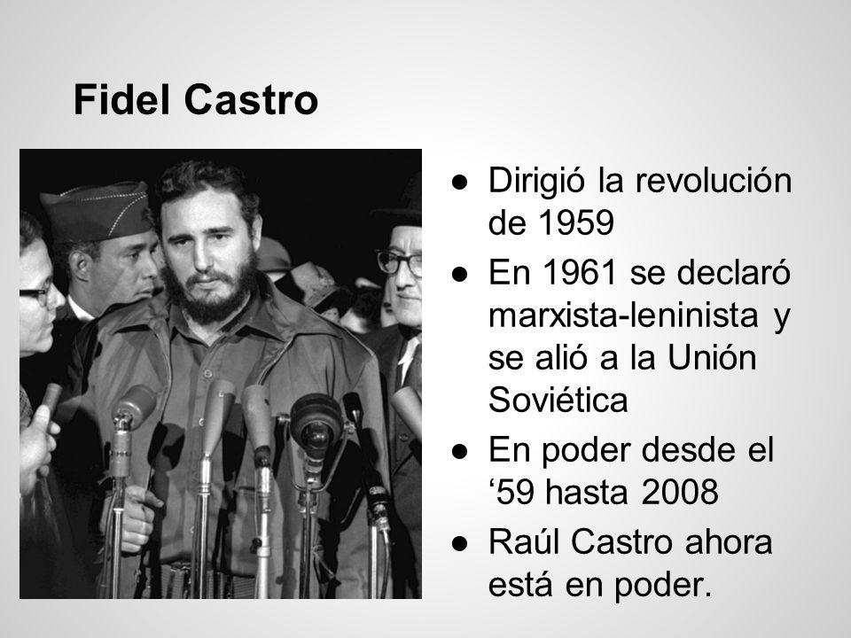 Fidel Castro Dirigió la revolución de 1959 En 1961 se declaró marxista-leninista y se alió a la Unión Soviética En poder desde el 59 hasta 2008 Raúl C