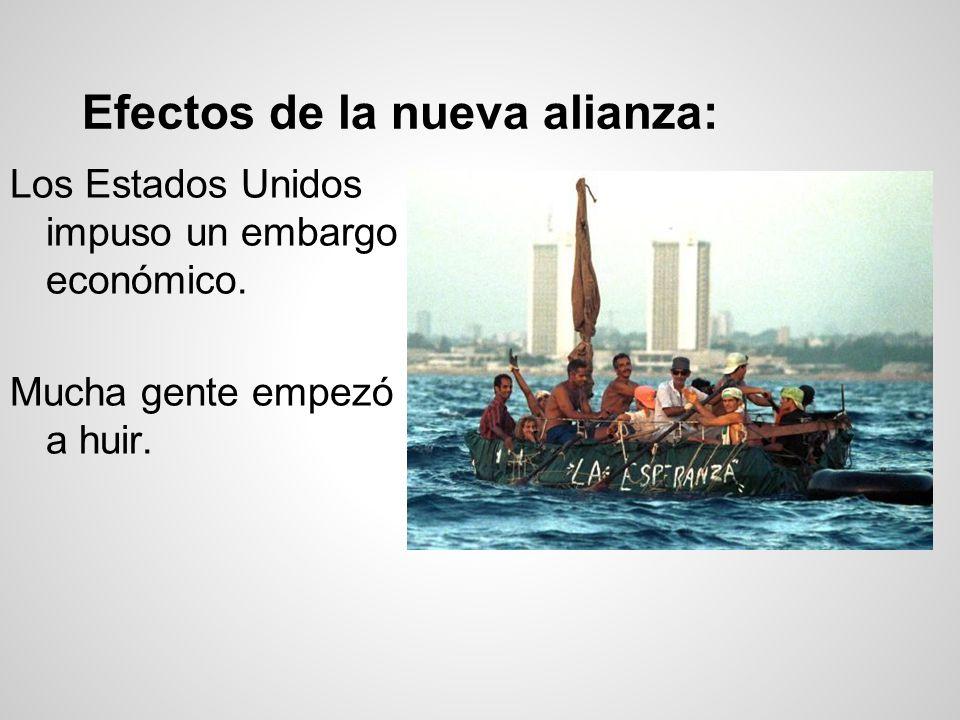 Efectos de la nueva alianza: Los Estados Unidos impuso un embargo económico. Mucha gente empezó a huir.