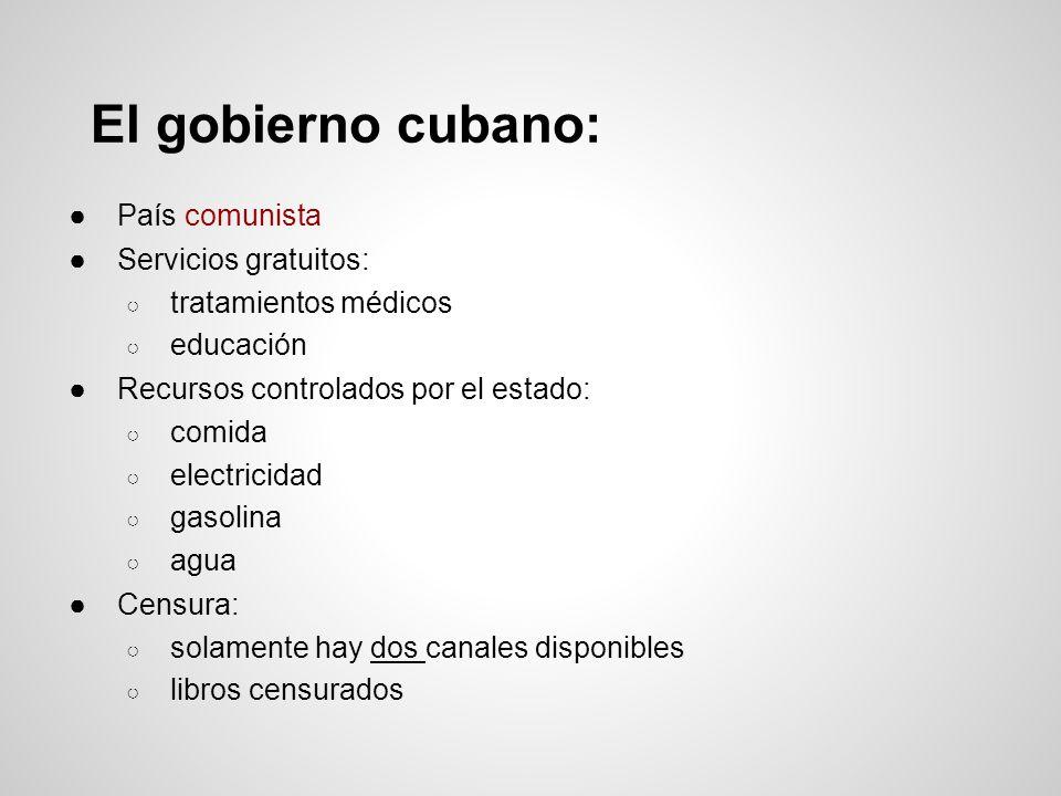 El gobierno cubano: País comunista Servicios gratuitos: tratamientos médicos educación Recursos controlados por el estado: comida electricidad gasolin