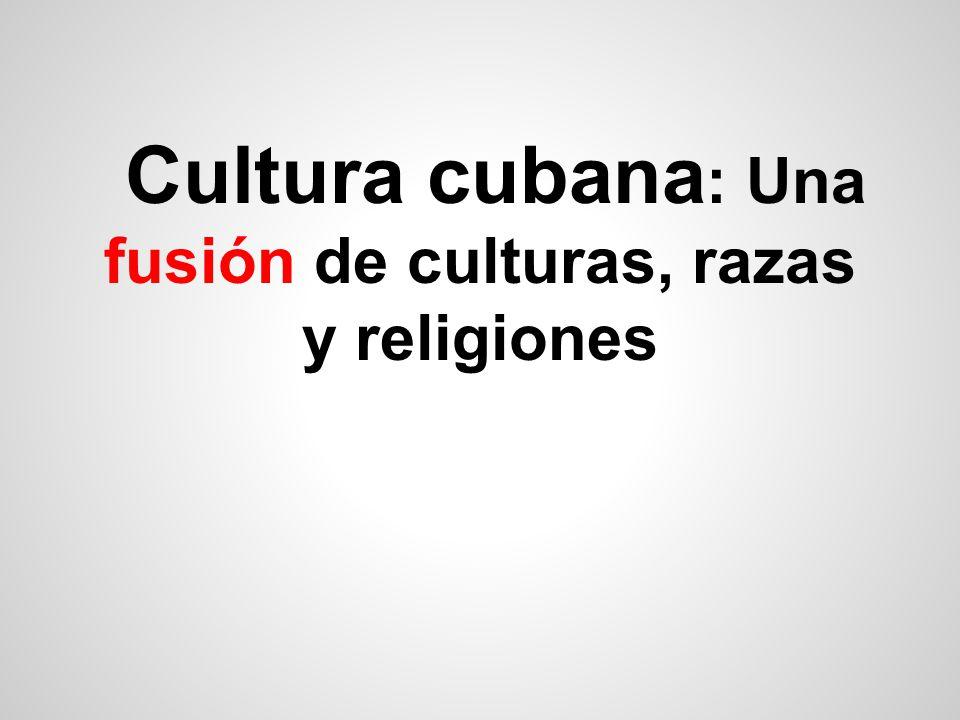 Cultura cubana : Una fusión de culturas, razas y religiones