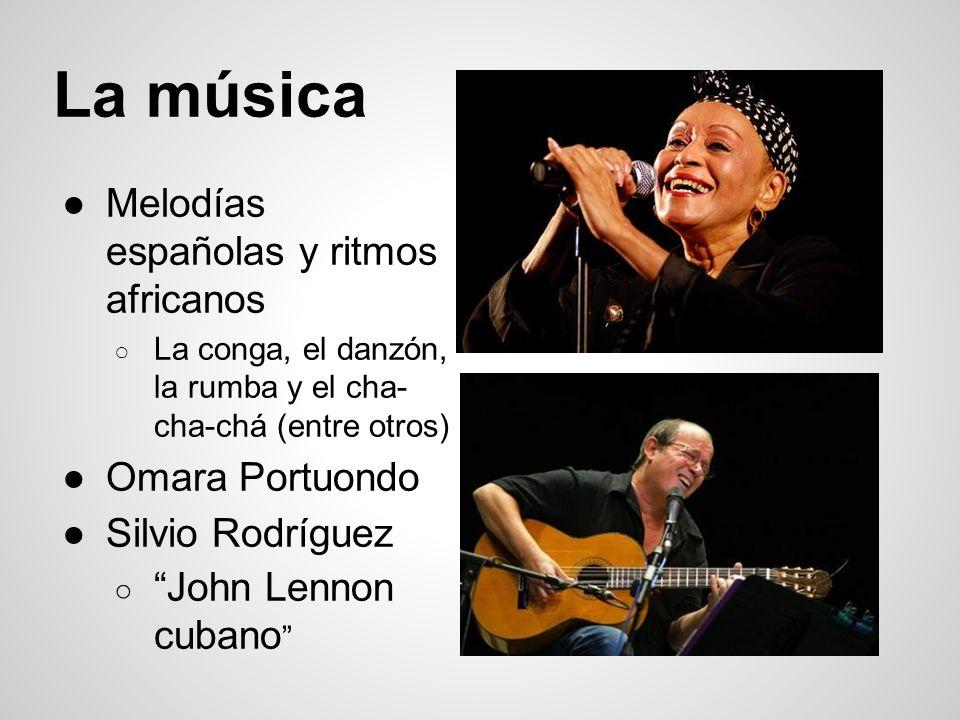 La música Melodías españolas y ritmos africanos La conga, el danzón, la rumba y el cha- cha-chá (entre otros) Omara Portuondo Silvio Rodríguez John Le
