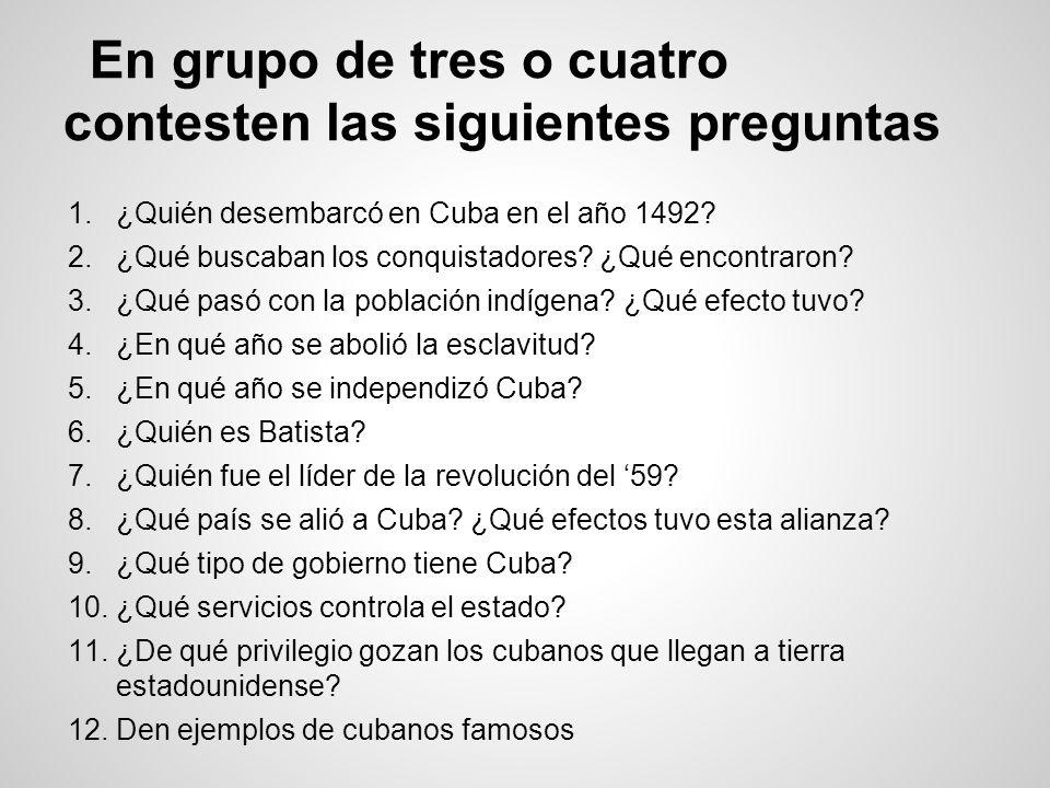 En grupo de tres o cuatro contesten las siguientes preguntas 1.¿Quién desembarcó en Cuba en el año 1492? 2.¿Qué buscaban los conquistadores? ¿Qué enco