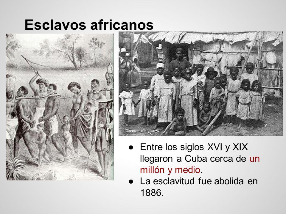 Esclavos africanos Entre los siglos XVI y XIX llegaron a Cuba cerca de un millón y medio. La esclavitud fue abolida en 1886.
