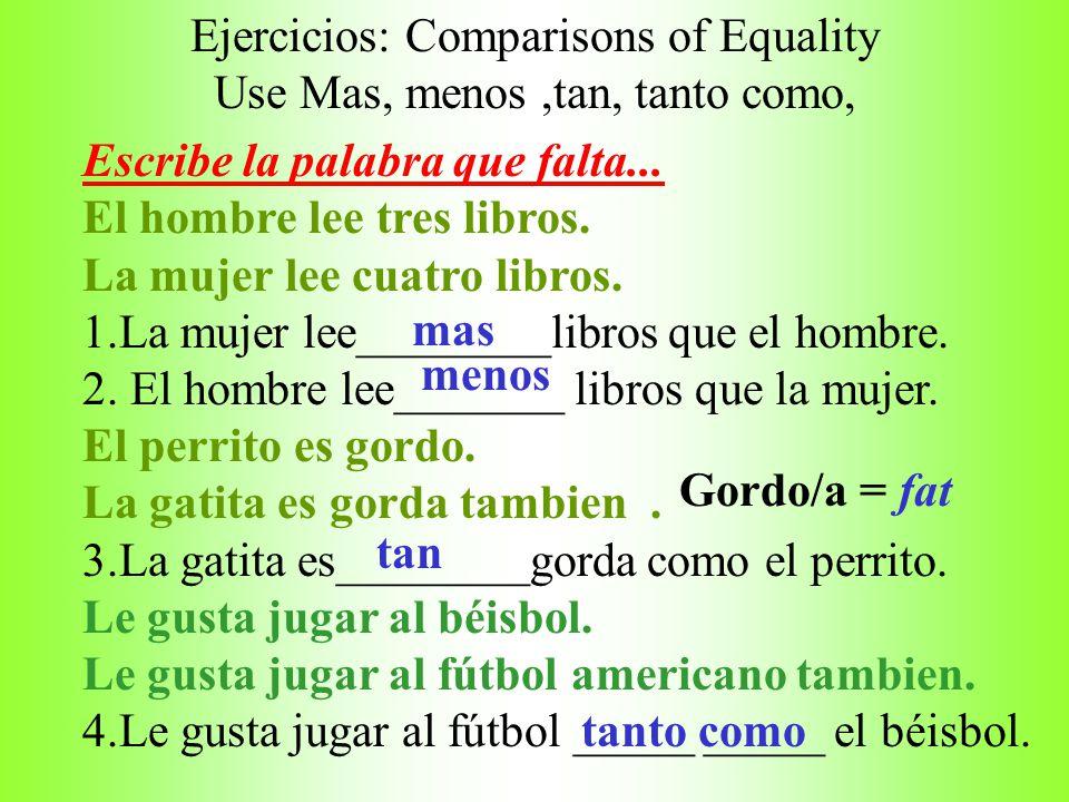Ejercicios: Comparisons of Equality use: Tan, tantas, tantos, menos, mas que Escribe la palabra que falta... El chico escribió dos cartas. La chica es