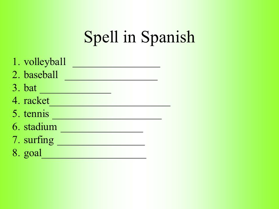 Vocabulary Spelling Part 2 El beisbol El fútbol El futbol americano El voleibol El bate La bola, la pelota La raqueta El estadio Baseball Soccer Footb