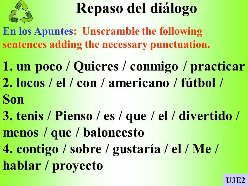Repaso del diálogo En los Apuntes: Unscramble the following sentences adding the necessary punctuation.