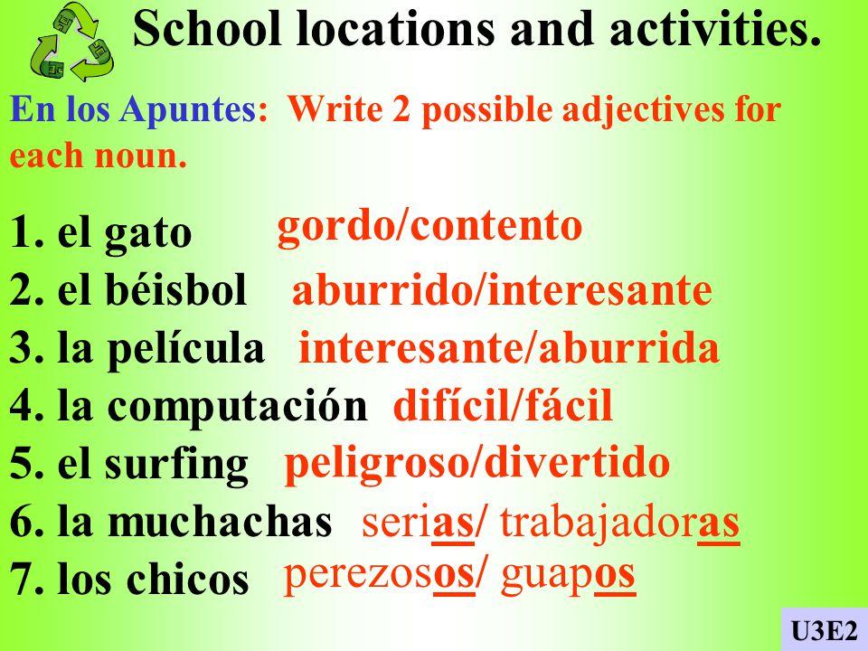 School locations and activities.En los Apuntes: Write 2 possible adjectives for each noun.