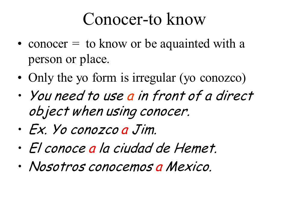 Conocer-to know conocer = to know or be aquainted with a person or place.
