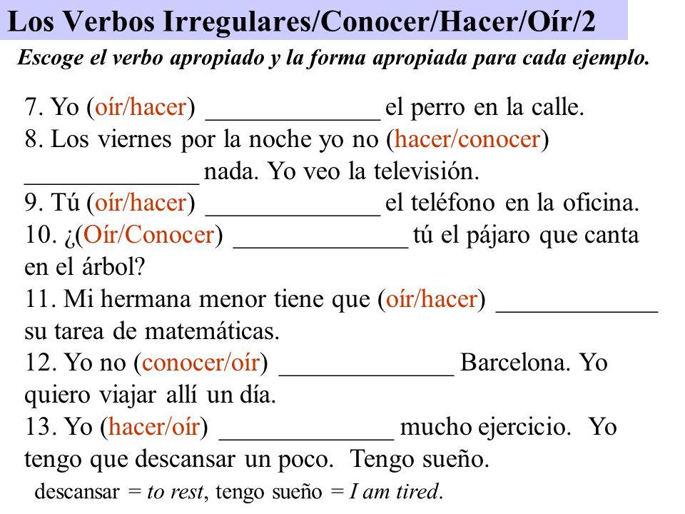 Los Verbos Irregulares/Conocer/Hacer/Oír/2 7. Yo (oír/hacer) _____________ el perro en la calle.