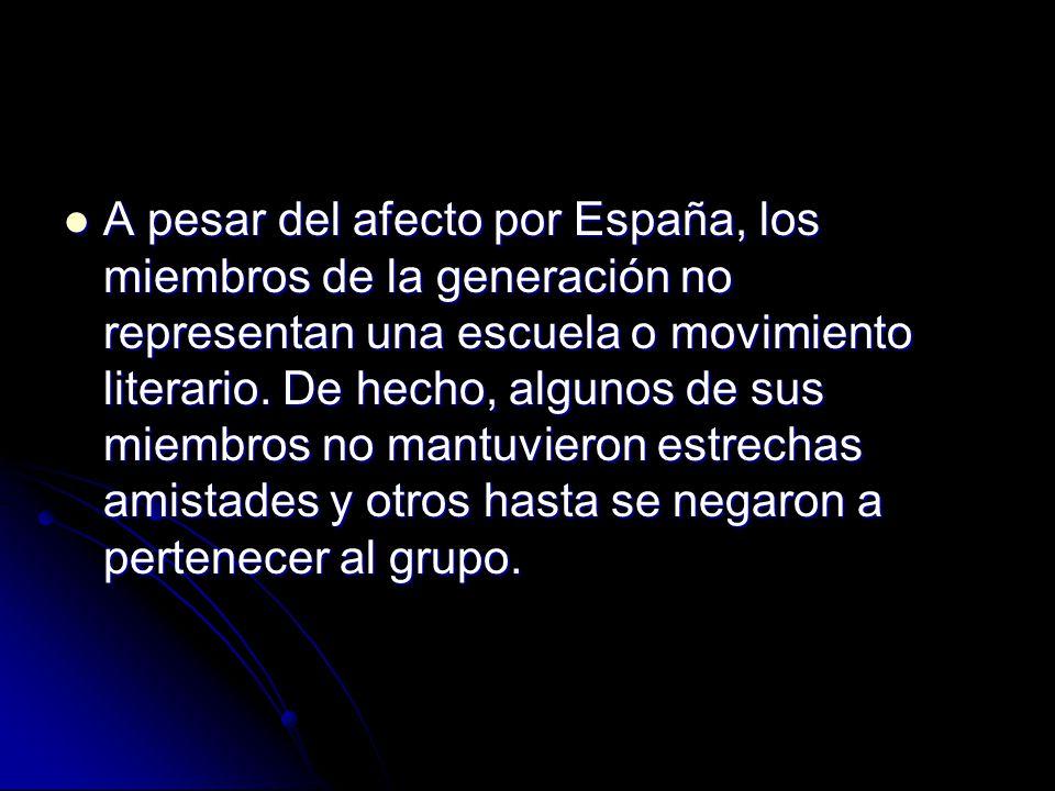A pesar del afecto por España, los miembros de la generación no representan una escuela o movimiento literario.