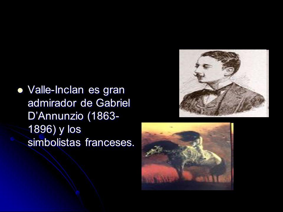 Valle-Inclan es gran admirador de Gabriel DAnnunzio (1863- 1896) y los simbolistas franceses.