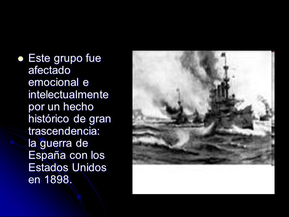 Este grupo fue afectado emocional e intelectualmente por un hecho histórico de gran trascendencia: la guerra de España con los Estados Unidos en 1898.