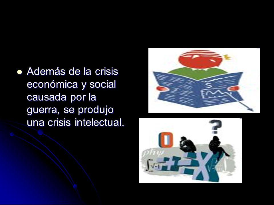 Además de la crisis económica y social causada por la guerra, se produjo una crisis intelectual.
