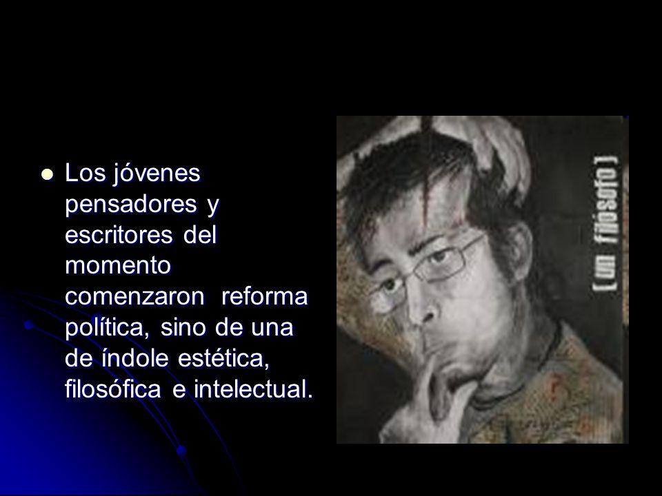 Los jóvenes pensadores y escritores del momento comenzaron reforma política, sino de una de índole estética, filosófica e intelectual.