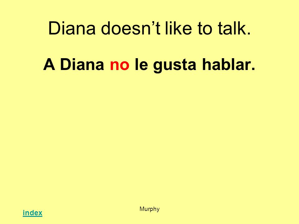 Murphy Diana doesnt like to talk. A Diana no le gusta hablar. index