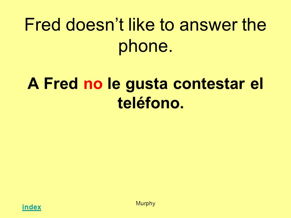 Murphy Fred doesnt like to answer the phone. A Fred no le gusta contestar el teléfono. index