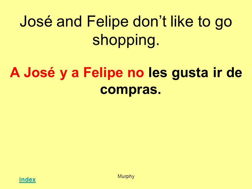 Murphy José and Felipe dont like to go shopping. A José y a Felipe no les gusta ir de compras.