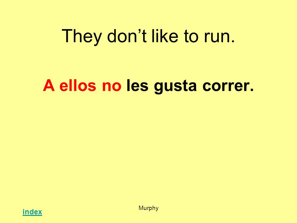 Murphy They dont like to run. A ellos no les gusta correr. index