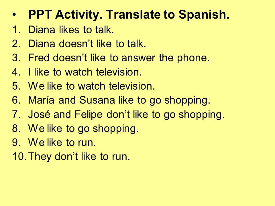 PPT Activity. Translate to Spanish. 1.Diana likes to talk.