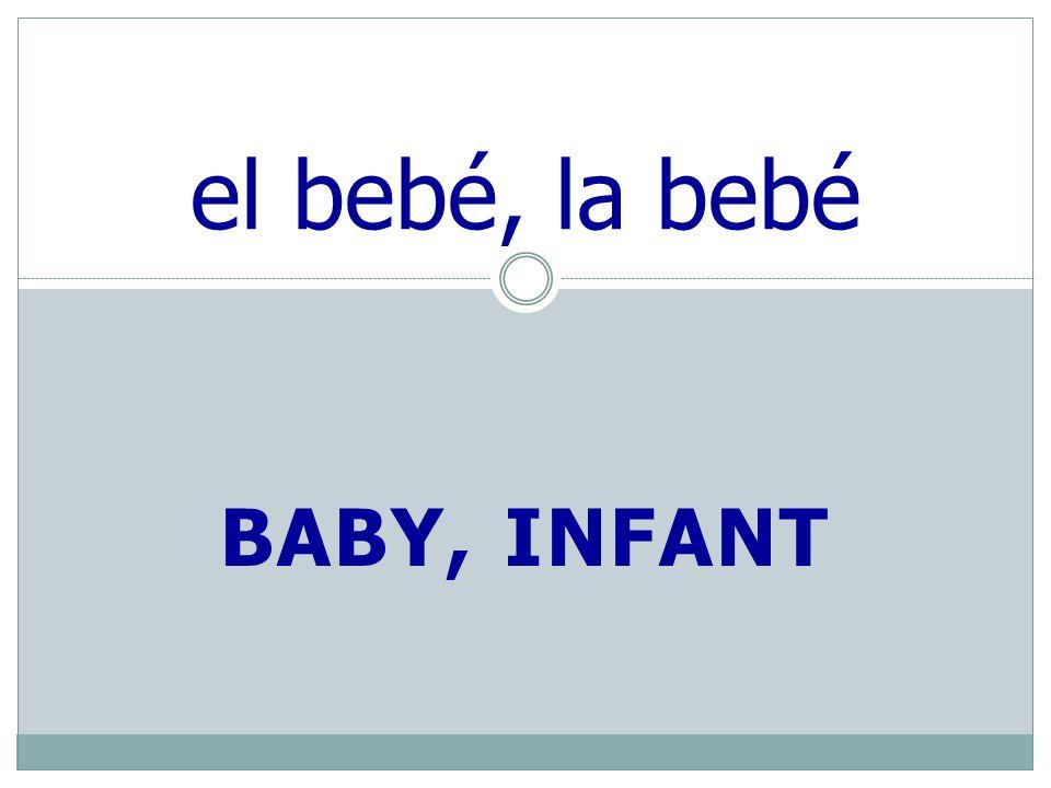 BABY, INFANT el bebé, la bebé
