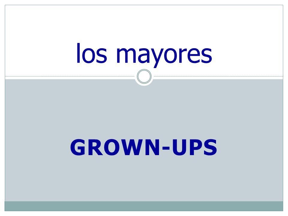GROWN-UPS los mayores
