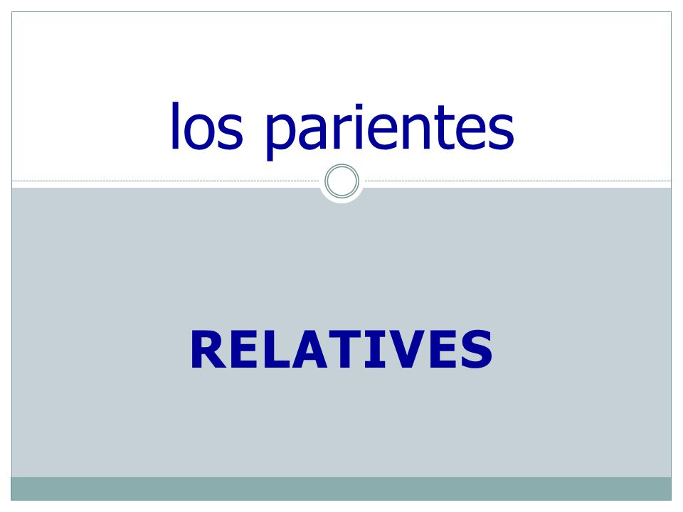 RELATIVES los parientes