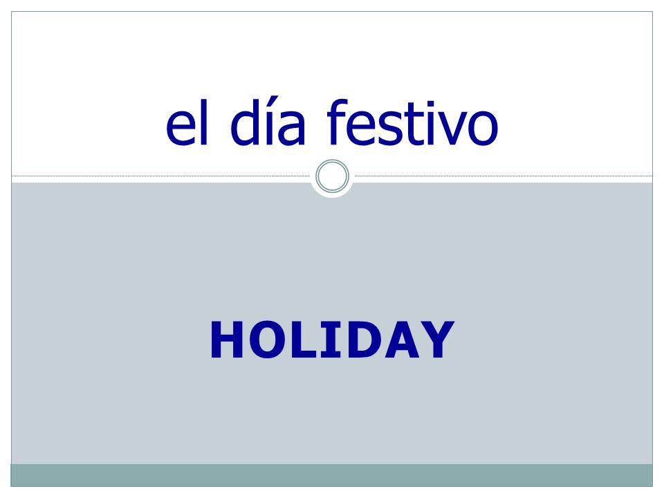HOLIDAY el día festivo