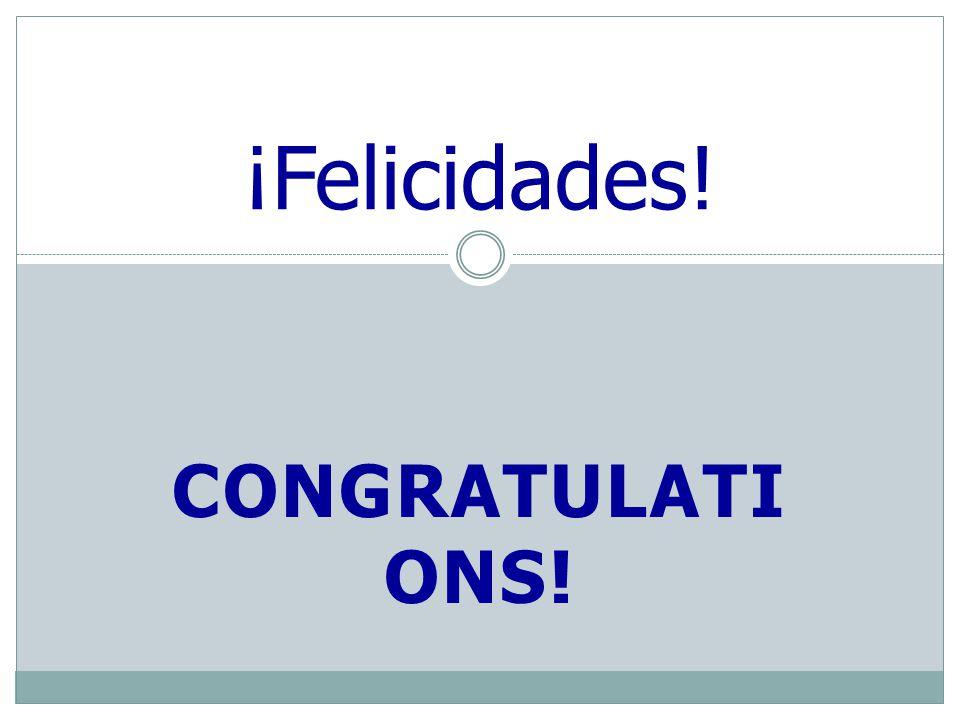 CONGRATULATI ONS! ¡Felicidades!