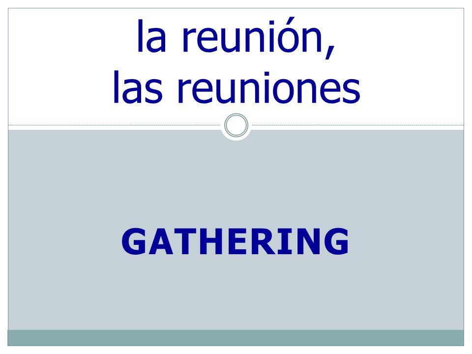 GATHERING la reunión, las reuniones