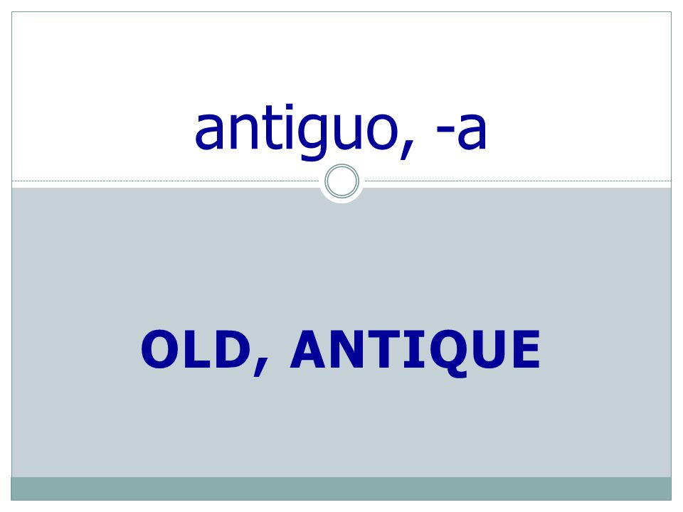 OLD, ANTIQUE antiguo, -a