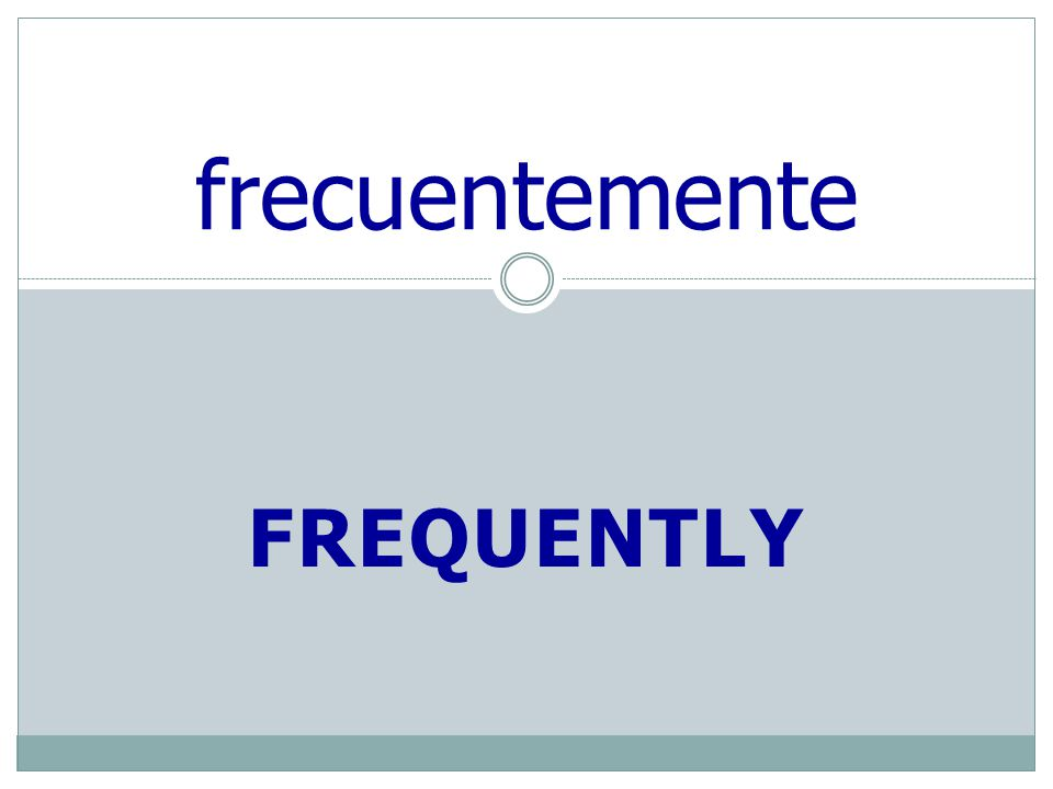 FREQUENTLY frecuentemente