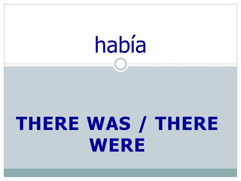 THERE WAS / THERE WERE había