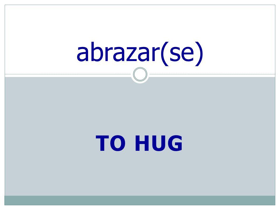 TO HUG abrazar(se)