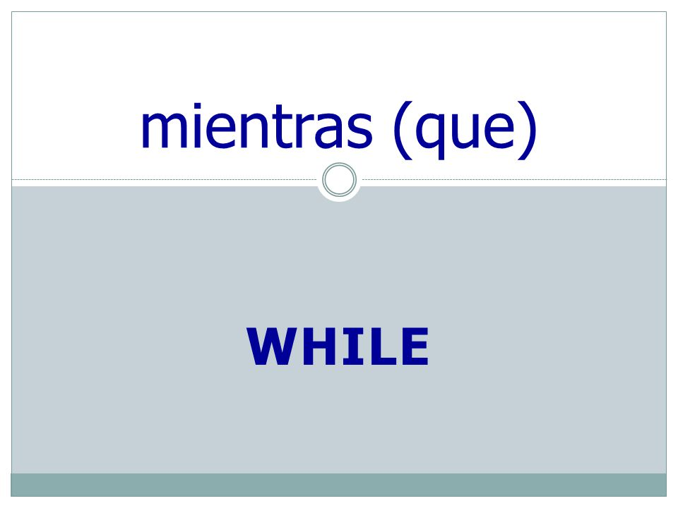 WHILE mientras (que)