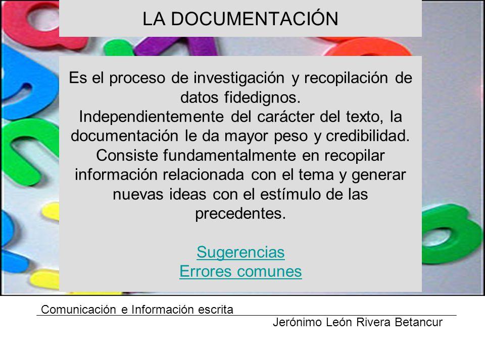 LA DOCUMENTACIÓN Comunicación e Información escrita Jerónimo León Rivera Betancur Es el proceso de investigación y recopilación de datos fidedignos.