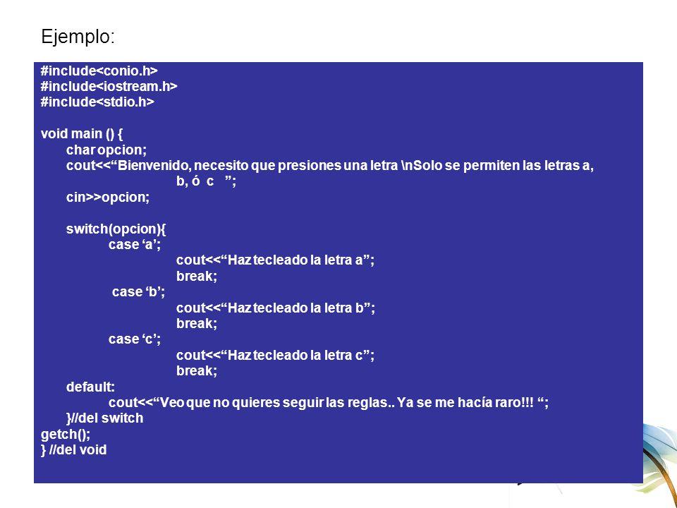 Informática VIng. Elizabeth Pinzón Ejemplo: #include void main () { char opcion; cout<<Bienvenido, necesito que presiones una letra \nSolo se permiten