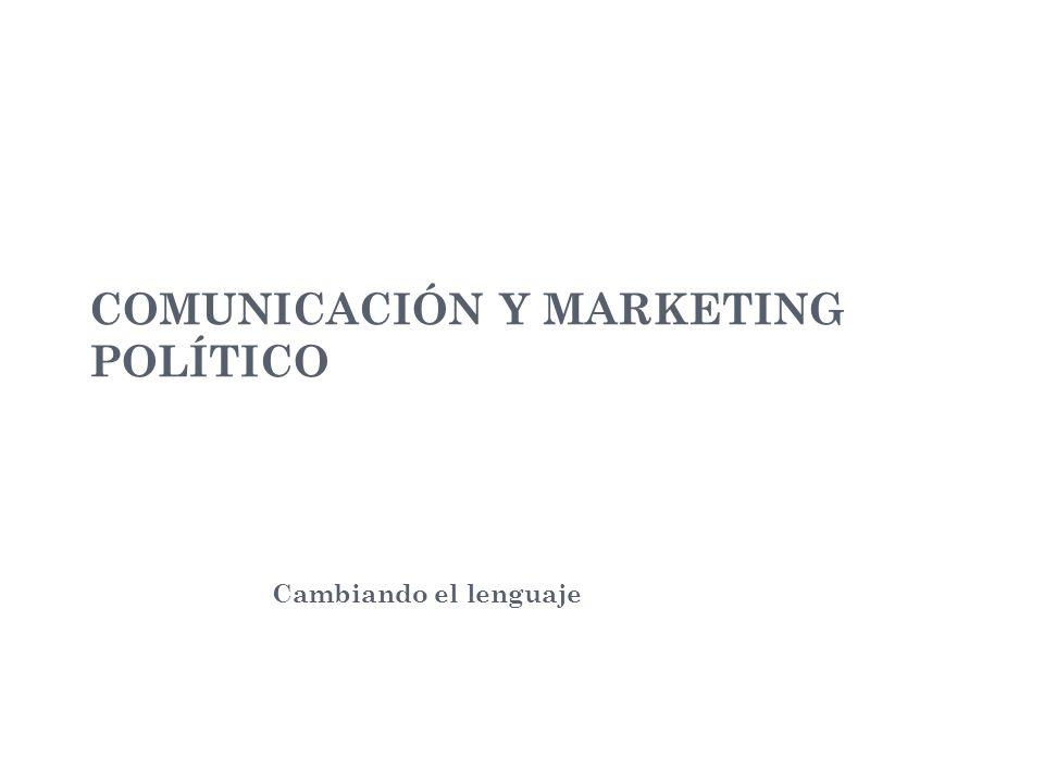 COMUNICACIÓN Y MARKETING POLÍTICO Cambiando el lenguaje