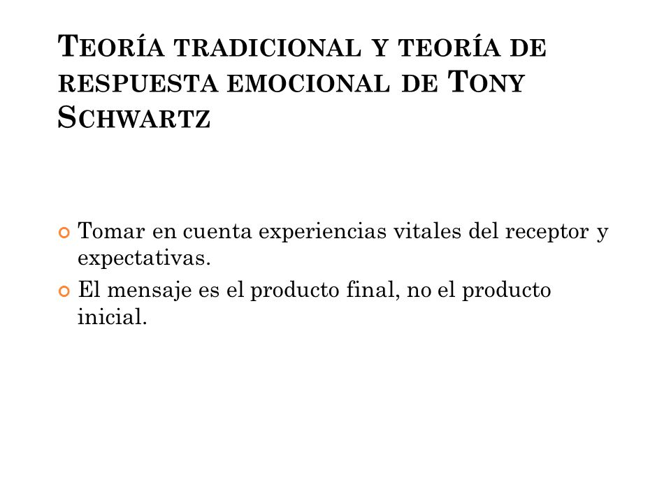 T EORÍA TRADICIONAL Y TEORÍA DE RESPUESTA EMOCIONAL DE T ONY S CHWARTZ Tomar en cuenta experiencias vitales del receptor y expectativas.