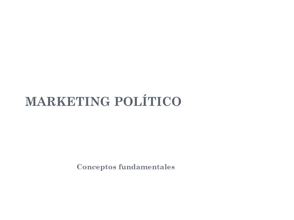 MARKETING POLÍTICO Conceptos fundamentales