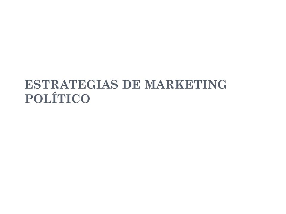ESTRATEGIAS DE MARKETING POLÍTICO